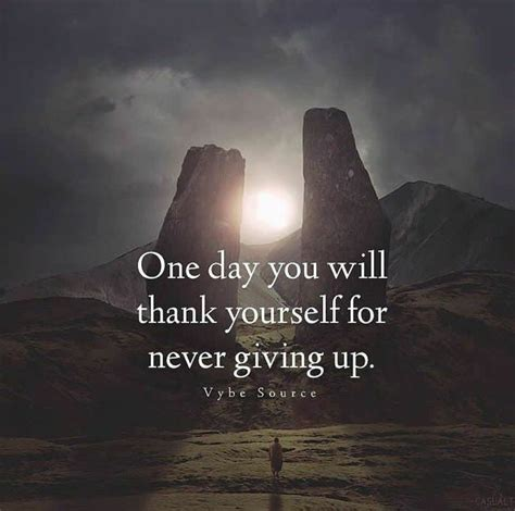 """""""One Day You Will Thank Yourself For Never Giving Up"""