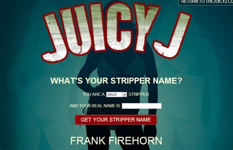 Find Out Your Stripper Name Courtesy of Juicy J   Complex